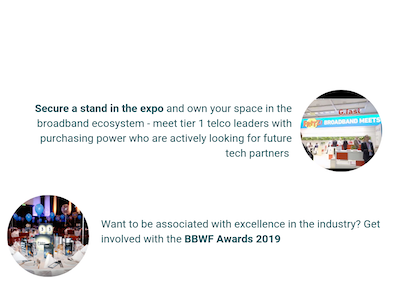 Expect an exhibition buzzing with the latest network tech, an agenda brimming with top content and an unrivaled guest list of over 4,100. BBWF is firmly established as the most important event for the global broadband industry.