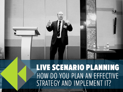 Live scenario planning: how do you plan an effective strategy and implement it?