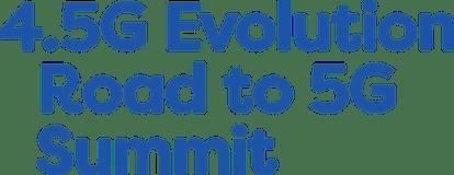 4.5G Evolution, Road to 5G Summit