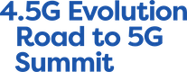 4.5G Evolution, Road to 5G Summit