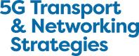 5G Transport & Networking Strategies