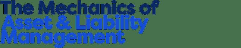 The Mechanics of Asset & Liability Management