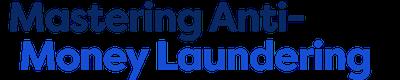 Mastering Anti Money Laundering