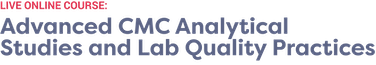 Advanced CMC Analytical Studies and Lab Quality Practices
