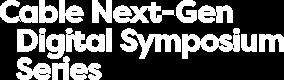 Cable Next-Gen Digital Symposium Series