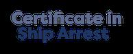 Certificate in Ship Arrest