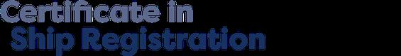 Certificate in Ship Registration