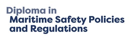 Diploma in Maritime Safety Policies and Regulations