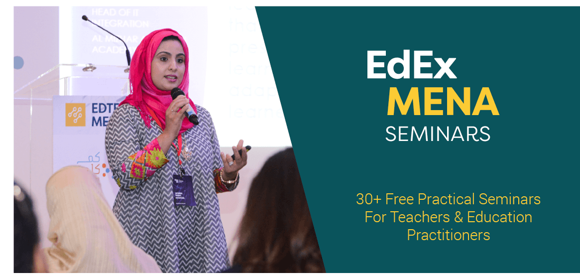 EdEx MENA - Seminars | Register to attend free practical seminars designed for Teachers and Education Practitioners