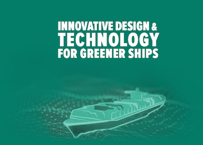 INNOVATIVE DESIGN & TECHNOLOGY FOR GREENER SHIPS
