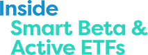 Inside Smart Beta & Active ETFs