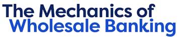 The Mechanics of Wholesale Banking