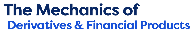 The Mechanics of Derivatives and Financial Products