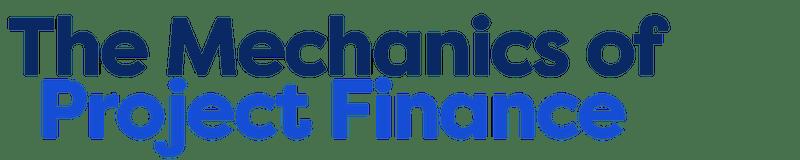 The Mechanics of Project Finance