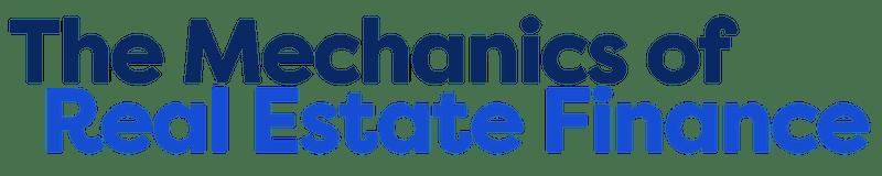 The Mechanics of Real Estate Finance