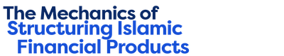 The Mechanics of Structuring Islamic Financial Products