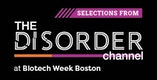 Selections from The Disorder Channel at Biotech Week Boston