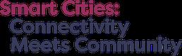 Smart Cities: Connectivity Meets Community
