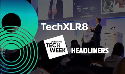 TechXLR8 & London Tech Week Headliners