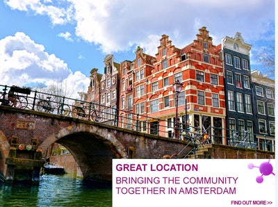 POST-CONFERENCE WORKSHOPS GREAT LOCATION – BRINGING THE COMMUNITY TOGETHER IN AMSTERDAM