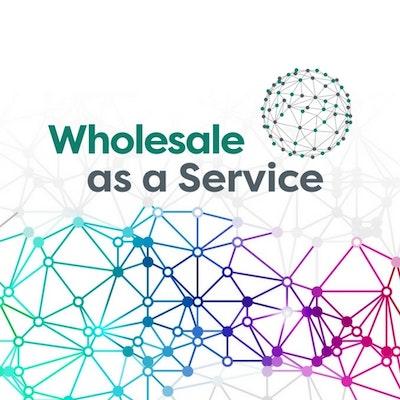 Wholesale as a Service